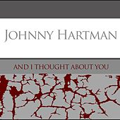 Johnny Hartman: And I Thought About You by Johnny Hartman
