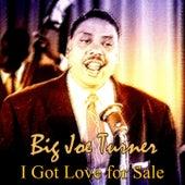I Got Love for Sale by Big Joe Turner