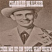 Pick Me up on Your Way Down by Charlie Walker