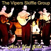 Ain't You Glad de The Vipers Skiffle Group