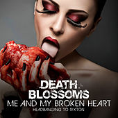 Me And My Broken Heart – Headbanging to Rixton de Death Blossoms