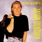 Nothing Can Divide Us (Remix) by Jason Donovan