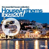 Sirup House Anthems Ibiza 2017 by Various Artists