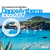 Sirup Dance Anthems Ibiza 2017 von Various Artists