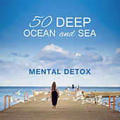 50 Deep Ocean and Sea: Mental Detox (Peace, Calm and Relaxation, Yoga Meditation Music, Lullabies with Nature Sounds, Therapy &  Healing) by Water Music Oasis