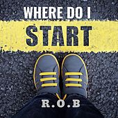 Where Do I Start by Rob