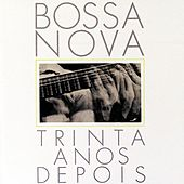 Bossa Nova/Trinta Anos Depois (30 Years Of) by Various Artists