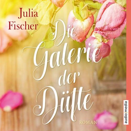 Die Galerie der Düfte by Julia Fischer