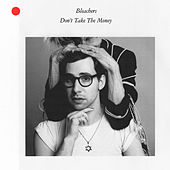 Don't Take The Money by Bleachers