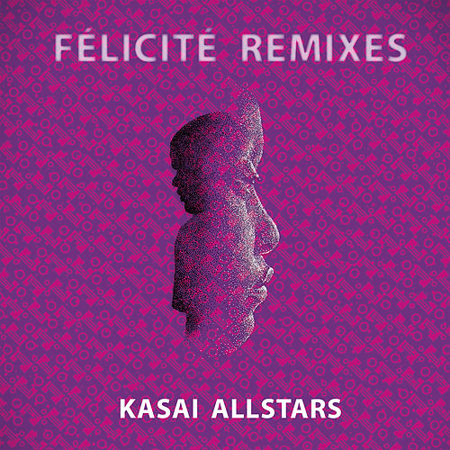 Félicité Remixes by Kasai Allstars