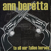 To All Our Fallen Heroes by Ann Beretta