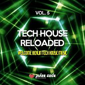 Tech House Reloaded, Vol. 5 (Welcome Berlin Tech House Music) by Various Artists