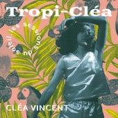 Tropi-cléa by Cléa Vincent