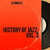 History of Jazz: Vol. 3 (Mono Version) by Various Artists