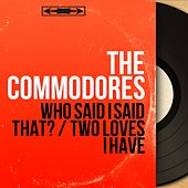Who Said I Said That? / Two Loves I Have (Mono Version) by The Commodores