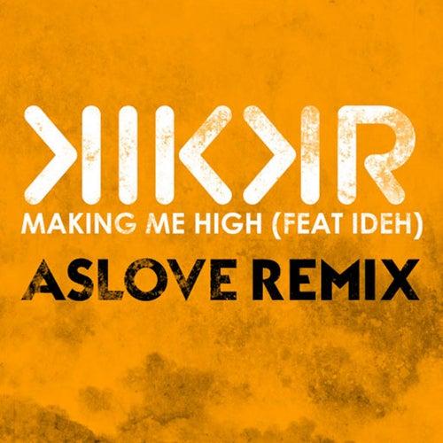 Making Me High (Aslove Remix) by KIKKR