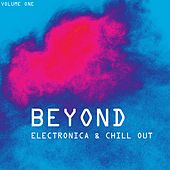 Beyond Electronica & Chill Out, Vol. 1 by Various Artists
