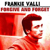Forgive and Forget de Frankie Valli