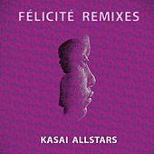 Felicite (Remixes) by Kasai Allstars