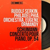 Schumann: Concerto pour piano, Op. 54 (Mono Version) de Rudolf Serkin