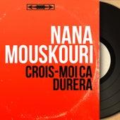 Crois-moi ça durera (Mono Version) von Nana Mouskouri