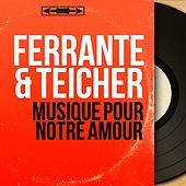 Musique pour notre amour (Stereo Version) by Ferrante and Teicher