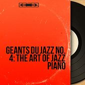 Géants du Jazz No. 4: The Art of Jazz Piano (Mono Version) by Various Artists