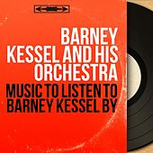 Music to Listen to Barney Kessel By (Mono Version) by Barney Kessel