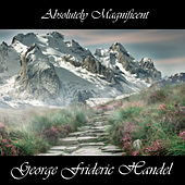 Absolutely Magnificent George Frideric Handel by Anastasi