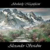 Absolutely Magnificent Alexander Scriabin by Alexander Scriabin