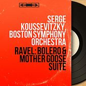 Ravel: Boléro & Mother Goose Suite (Mono Version) by Serge Koussevitzky