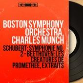 Schubert: Symphonie No. 2 - Beethoven: Les créatures de Prométhée, extraits (Mono Version) von Boston Symphony Orchestra