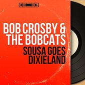 Sousa Goes Dixieland (Mono Version) by Bob Crosby