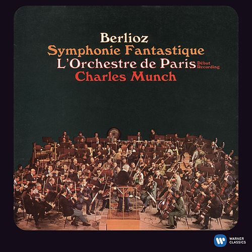 Berlioz: Symphonie Fantastique (2011 Remastered Version) by Charles Munch