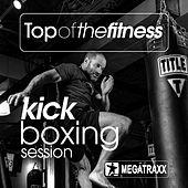 Top of the Fitness Kick Boxing Session (140 BPM / 32 Count) by Various Artists