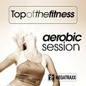 Top of the Fitness Aerobic Session (135 BPM / 32 Count) by Various Artists