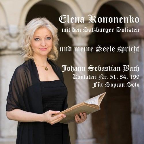 Bach-Kantaten: Und meine Seele spricht (BWV No. 51, 84 und 199: Für Sopran Solo) von Elena Kononenko