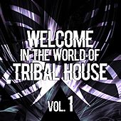 Welcome in the World of Tribal House, Vol. 1 by Various Artists