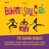 The Havana Remixes by The Bahama Soul Club