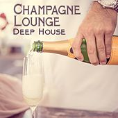 Champagne Lounge Deep House von Various Artists