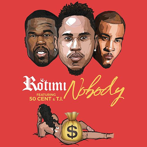 Nobody (feat. 50 Cent & T.I.) by Rotimi