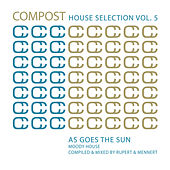 Compost House Selection Vol. 5 - As Goes the Sun - Moody House - compiled and mixed by Rupert & by Various Artists