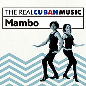 The Real Cuban Music: Mambo (Remasterizado) by Various Artists