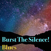 Burst The Silence! Blues by Various Artists