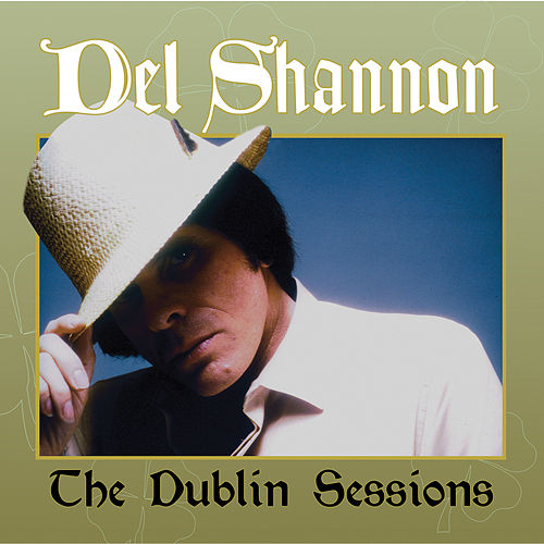 The Dublin Sessions by Del Shannon