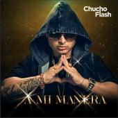 A Mi Manera by Chucho Flash