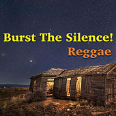 Burst The Silence! Reggae de Various Artists