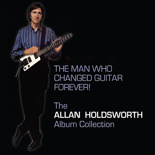The Man Who Changed Guitar Forever by Allan Holdsworth