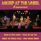 Asleep at the Wheel Forever by Asleep at the Wheel