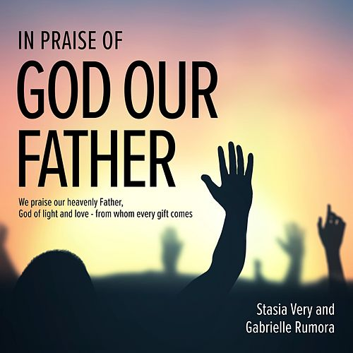 In praise of god of our father by stasia very altavistaventures Image collections